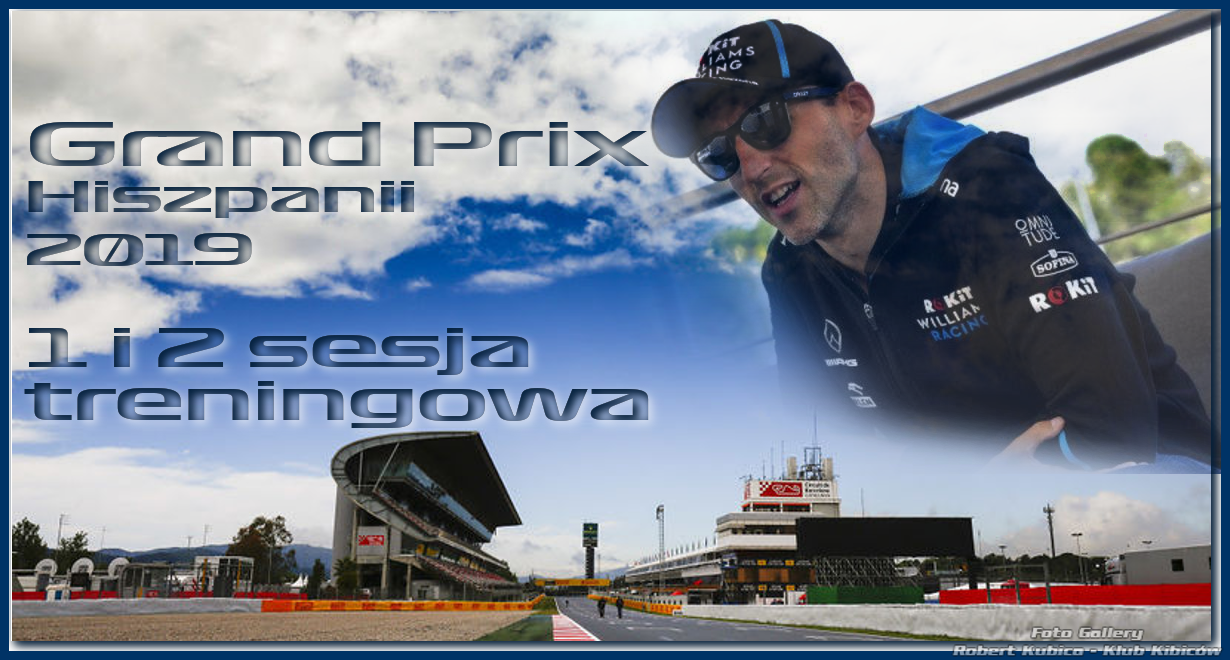 Robert Kubica - Grand Prix Hiszpanii 2019 Dzień 2 - Pierwszy i Drugi Trening
